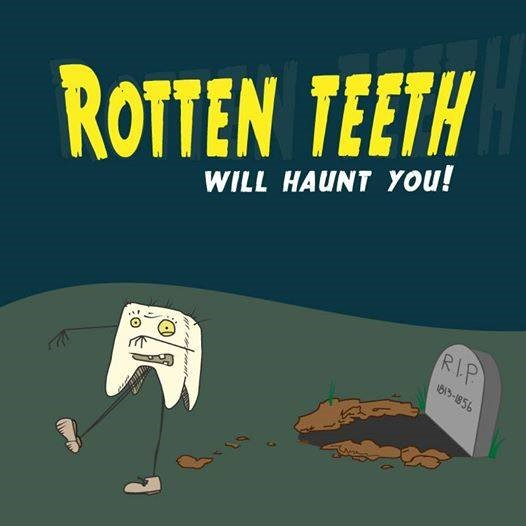 rotten teeth will haunt you
